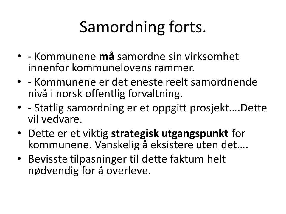 Samordning forts. - Kommunene må samordne sin virksomhet innenfor kommunelovens rammer. - Kommunene er det eneste reelt samordnende nivå i norsk offen