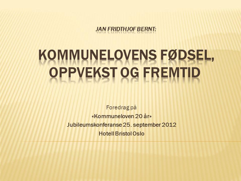Foredrag på «Kommuneloven 20 år» Jubileumskonferanse 25. september 2012 Hotell Bristol Oslo