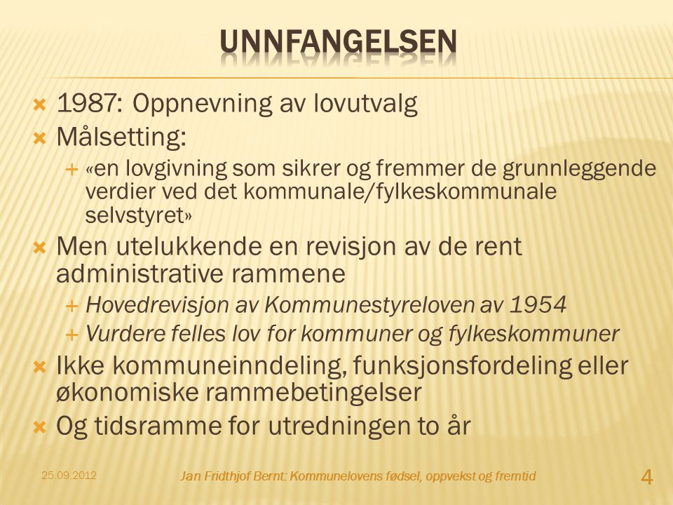  1987: Oppnevning av lovutvalg  Målsetting:  «en lovgivning som sikrer og fremmer de grunnleggende verdier ved det kommunale/fylkeskommunale selvst