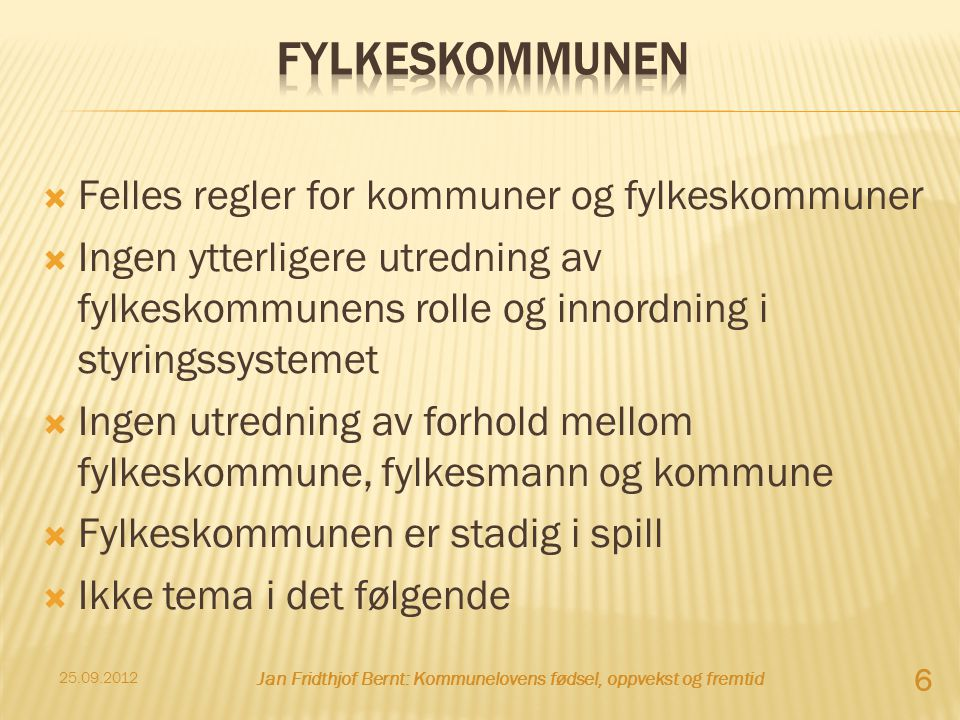 Felles regler for kommuner og fylkeskommuner  Ingen ytterligere utredning av fylkeskommunens rolle og innordning i styringssystemet  Ingen utredni