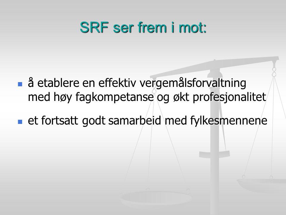 SRF ser frem i mot: å etablere en effektiv vergemålsforvaltning med høy fagkompetanse og økt profesjonalitet å etablere en effektiv vergemålsforvaltning med høy fagkompetanse og økt profesjonalitet et fortsatt godt samarbeid med fylkesmennene et fortsatt godt samarbeid med fylkesmennene