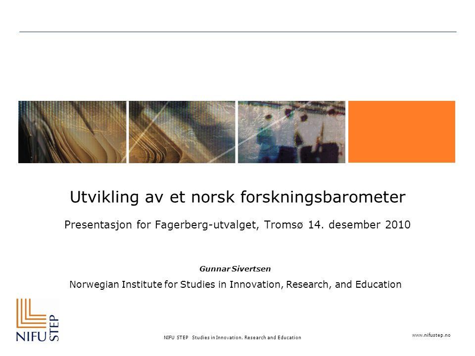 www.nifustep.no NIFU STEP Studies in Innovation, Research and Education Utvikling av et norsk forskningsbarometer Presentasjon for Fagerberg-utvalget, Tromsø 14.