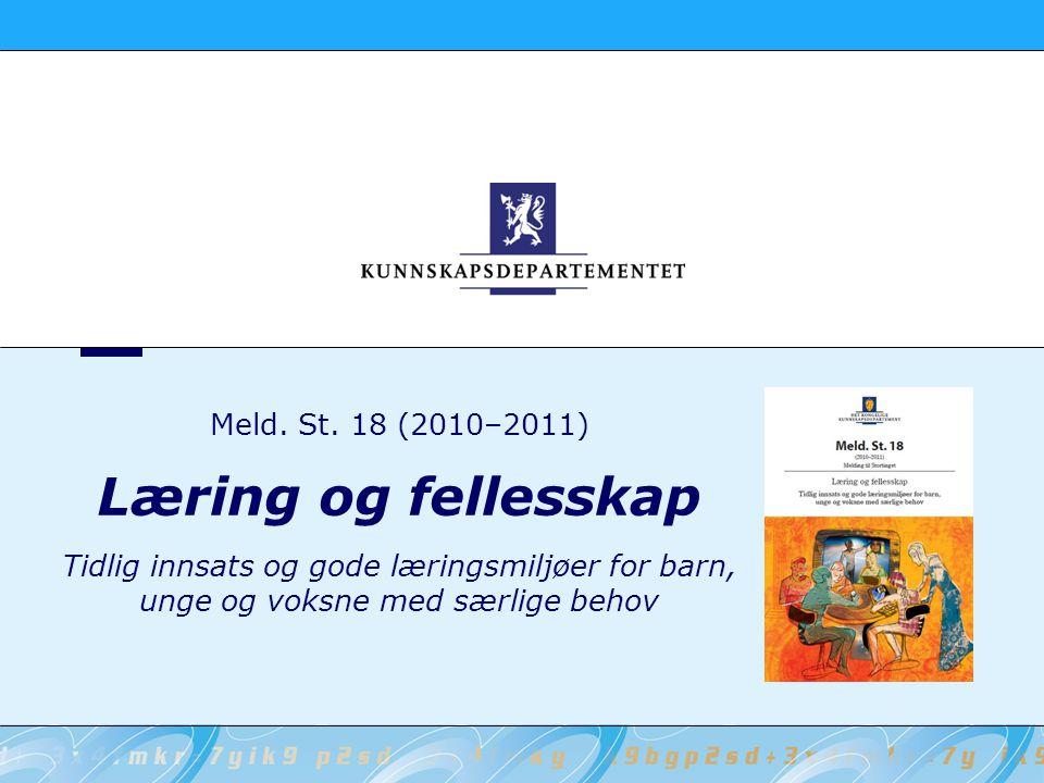 Meld. St. 18 (2010–2011) Læring og fellesskap Tidlig innsats og gode læringsmiljøer for barn, unge og voksne med særlige behov