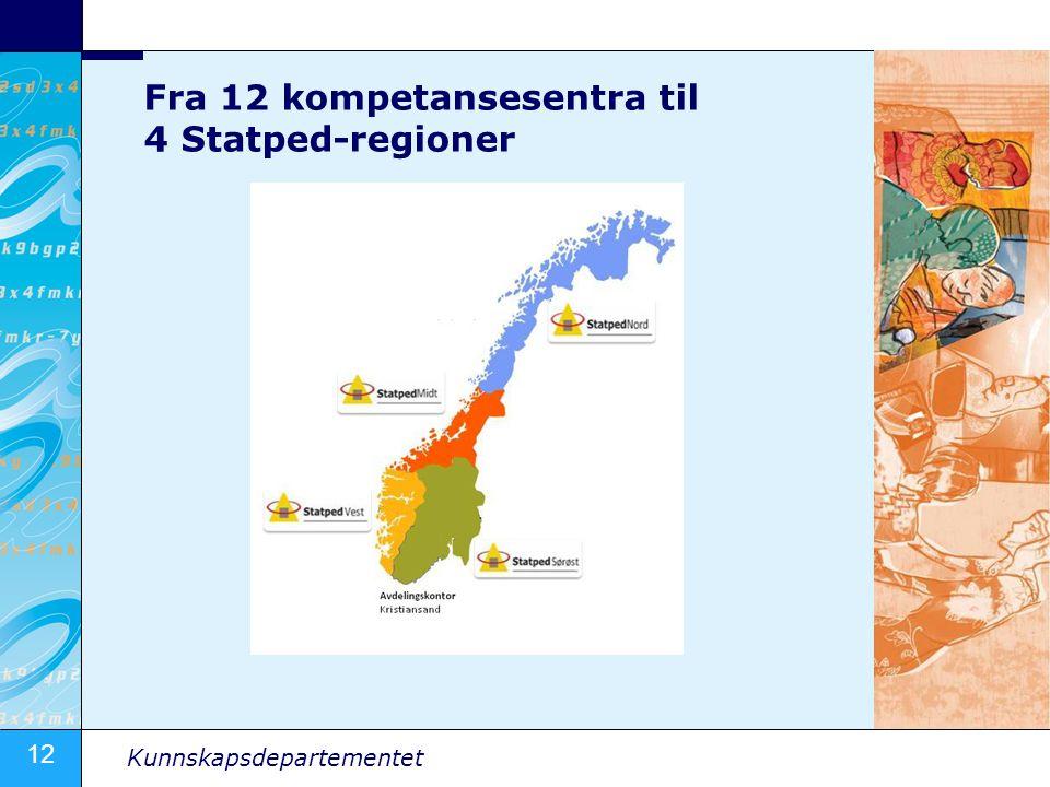 12 Kunnskapsdepartementet Fra 12 kompetansesentra til 4 Statped-regioner