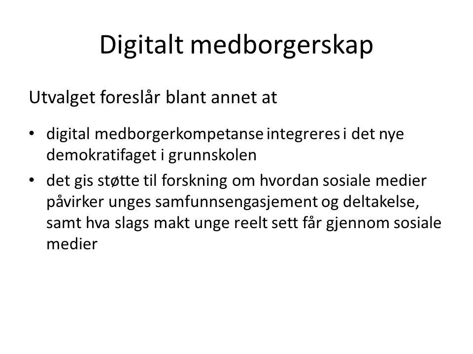 Digitalt medborgerskap Utvalget foreslår blant annet at digital medborgerkompetanse integreres i det nye demokratifaget i grunnskolen det gis støtte t