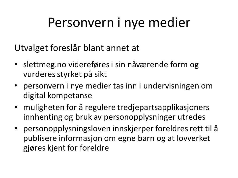 Personvern i nye medier Utvalget foreslår blant annet at slettmeg.no videreføres i sin nåværende form og vurderes styrket på sikt personvern i nye med