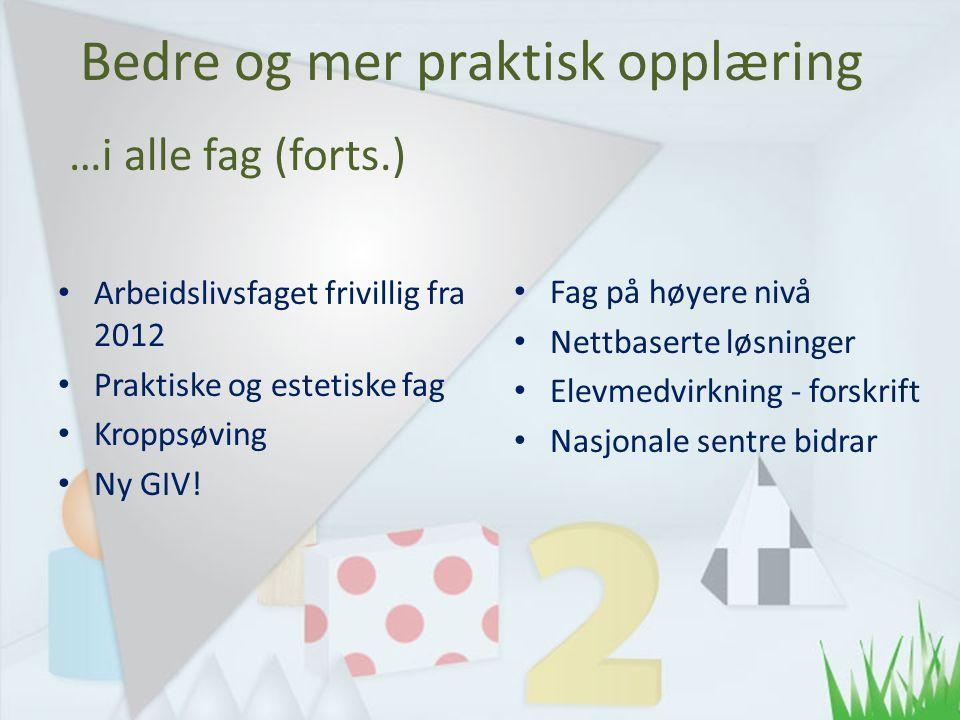 …i alle fag (forts.) Arbeidslivsfaget frivillig fra 2012 Praktiske og estetiske fag Kroppsøving Ny GIV.