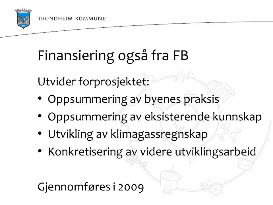 Finansiering også fra FB Utvider forprosjektet: Oppsummering av byenes praksis Oppsummering av eksisterende kunnskap Utvikling av klimagassregnskap Ko