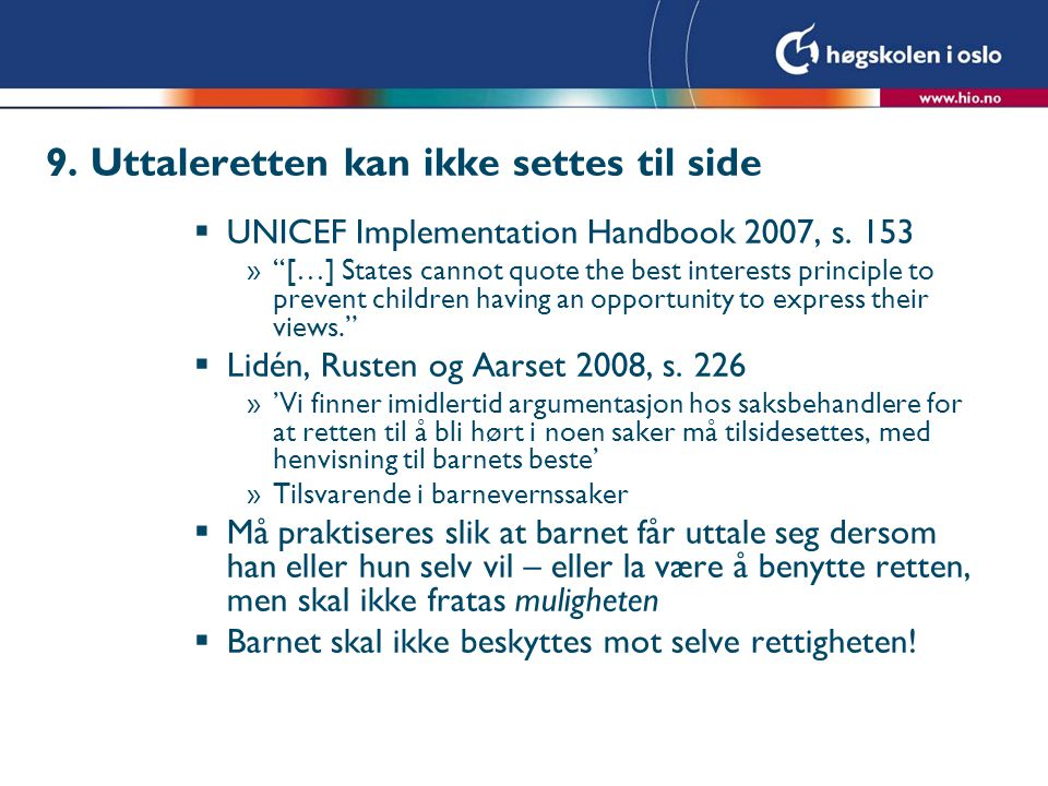 "9. Uttaleretten kan ikke settes til side  UNICEF Implementation Handbook 2007, s. 153 »""[…] States cannot quote the best interests principle to preve"