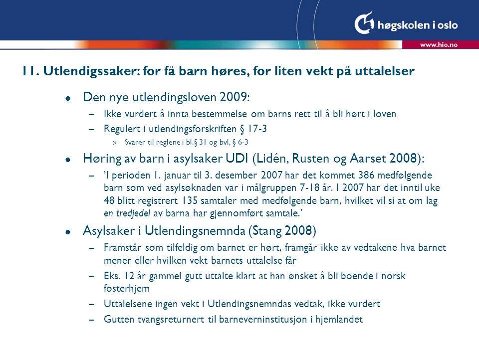 11. Utlendigssaker: for få barn høres, for liten vekt på uttalelser l Den nye utlendingsloven 2009: –Ikke vurdert å innta bestemmelse om barns rett ti
