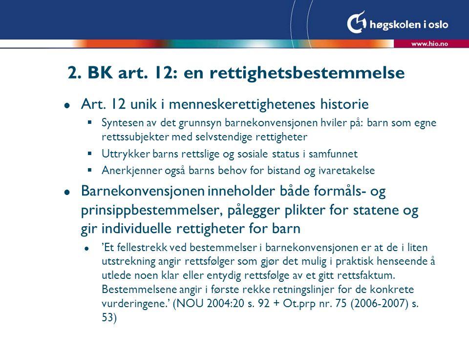 2. BK art. 12: en rettighetsbestemmelse l Art. 12 unik i menneskerettighetenes historie  Syntesen av det grunnsyn barnekonvensjonen hviler på: barn s