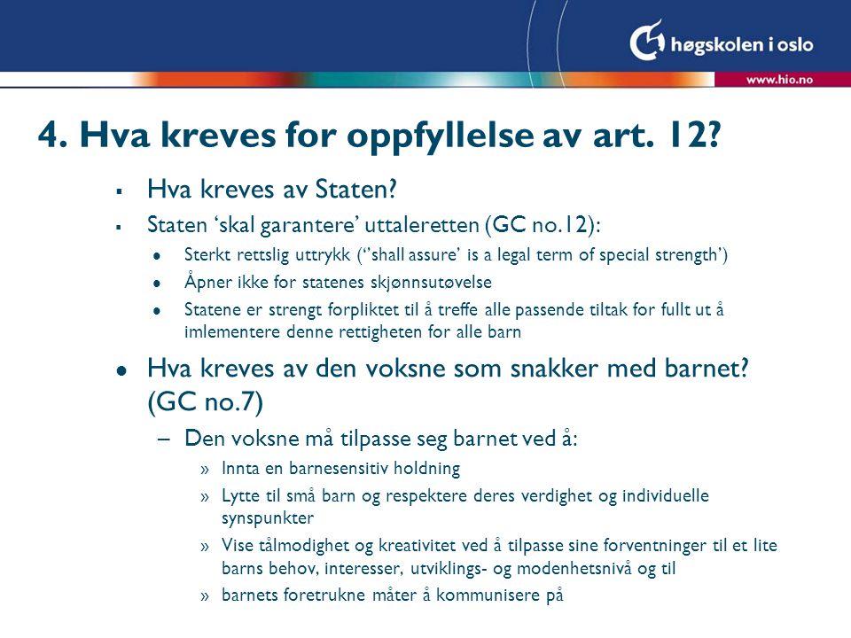 4. Hva kreves for oppfyllelse av art. 12?  Hva kreves av Staten?  Staten 'skal garantere' uttaleretten (GC no.12): l Sterkt rettslig uttrykk (''shal