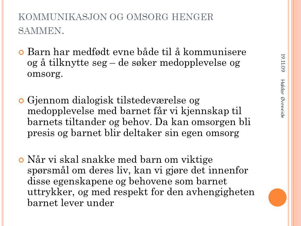 E NHVER SAMTALE SKAPER EN FORTELLING 19.11.09 Haldor Øvreeide Det finnes både gode og dårlige fortellinger om vanskelige livsforhold