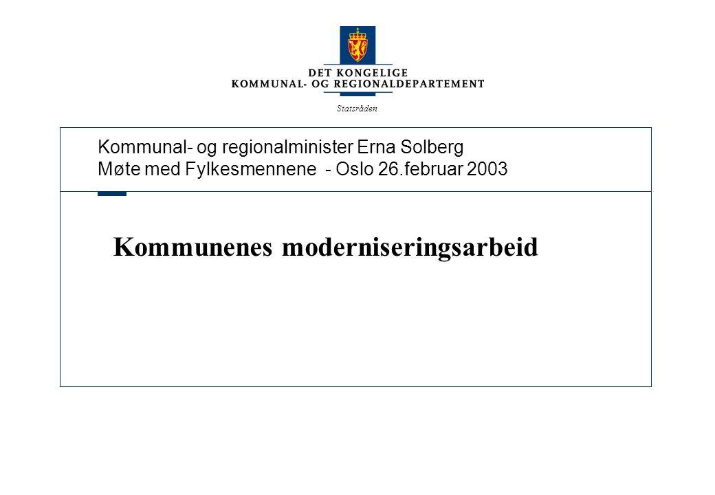 Kommunal- og regionalminister Erna Solberg Møte med Fylkesmennene - Oslo 26.februar 2003 Statsråden Kommunenes moderniseringsarbeid