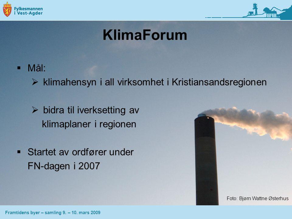 KlimaForum  Mål:  klimahensyn i all virksomhet i Kristiansandsregionen  bidra til iverksetting av klimaplaner i regionen  Startet av ordfører under FN-dagen i 2007 Framtidens byer – samling 9.