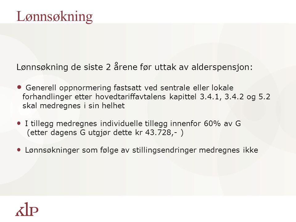 Pensjonsgrunnlag Årslønn ved fratreden Faste tillegg ved fratreden Lønn utover 12 G (kr 874.572 ) medregnes ikke Dersom varierende stillingsstørrelser