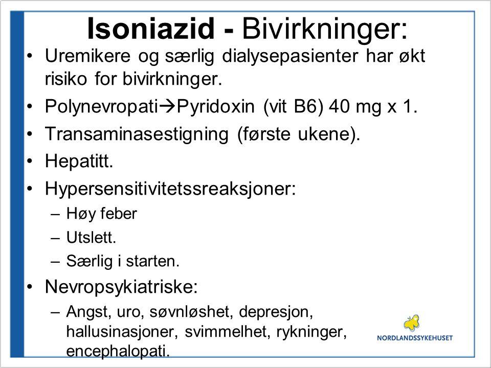 Isoniazid - Bivirkninger: Uremikere og særlig dialysepasienter har økt risiko for bivirkninger. Polynevropati  Pyridoxin (vit B6) 40 mg x 1. Transami