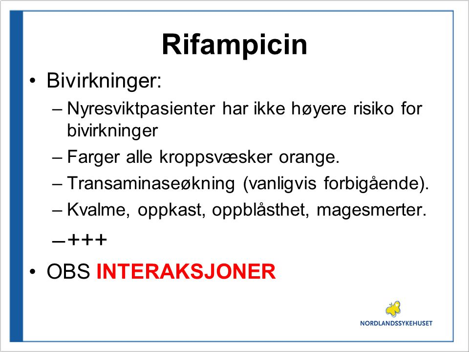 Rifampicin Bivirkninger: –Nyresviktpasienter har ikke høyere risiko for bivirkninger –Farger alle kroppsvæsker orange. –Transaminaseøkning (vanligvis