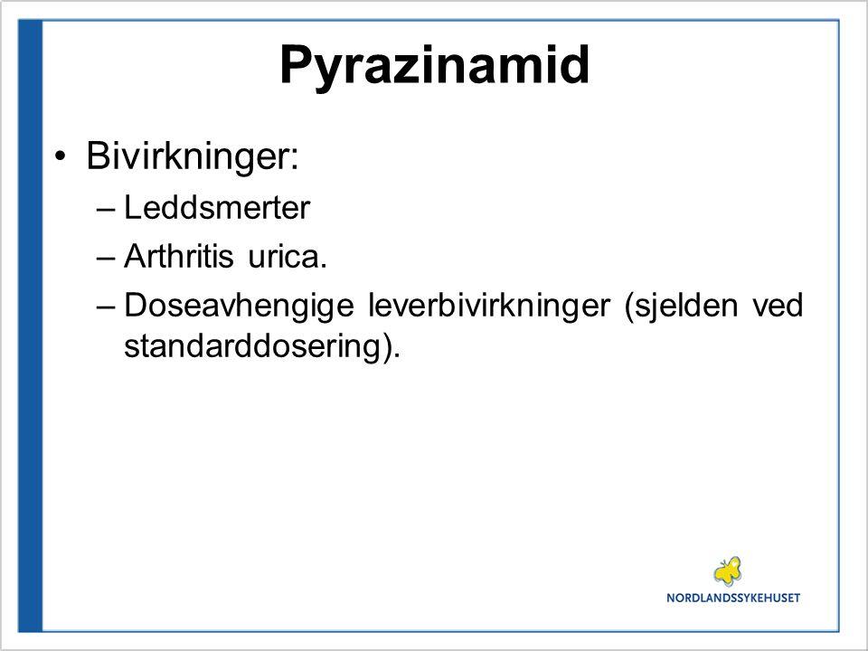 Pyrazinamid Bivirkninger: –Leddsmerter –Arthritis urica. –Doseavhengige leverbivirkninger (sjelden ved standarddosering).