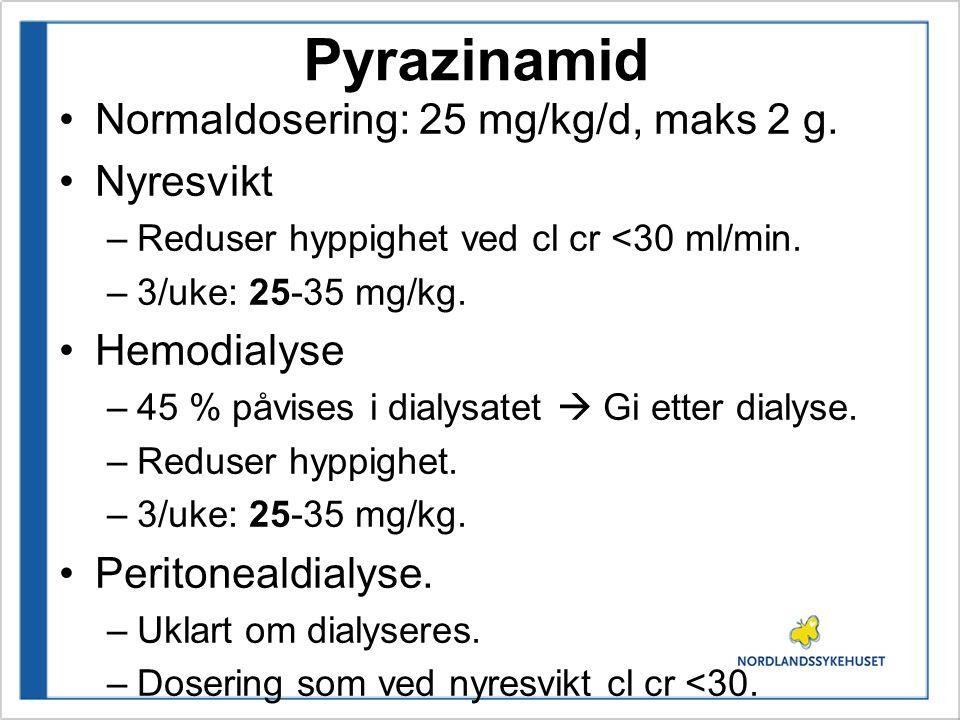 Pyrazinamid Normaldosering: 25 mg/kg/d, maks 2 g. Nyresvikt –Reduser hyppighet ved cl cr <30 ml/min. –3/uke: 25-35 mg/kg. Hemodialyse –45 % påvises i