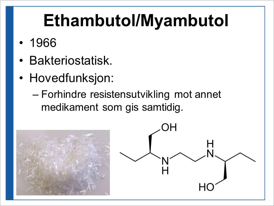 Ethambutol/Myambutol 1966 Bakteriostatisk. Hovedfunksjon: –Forhindre resistensutvikling mot annet medikament som gis samtidig.