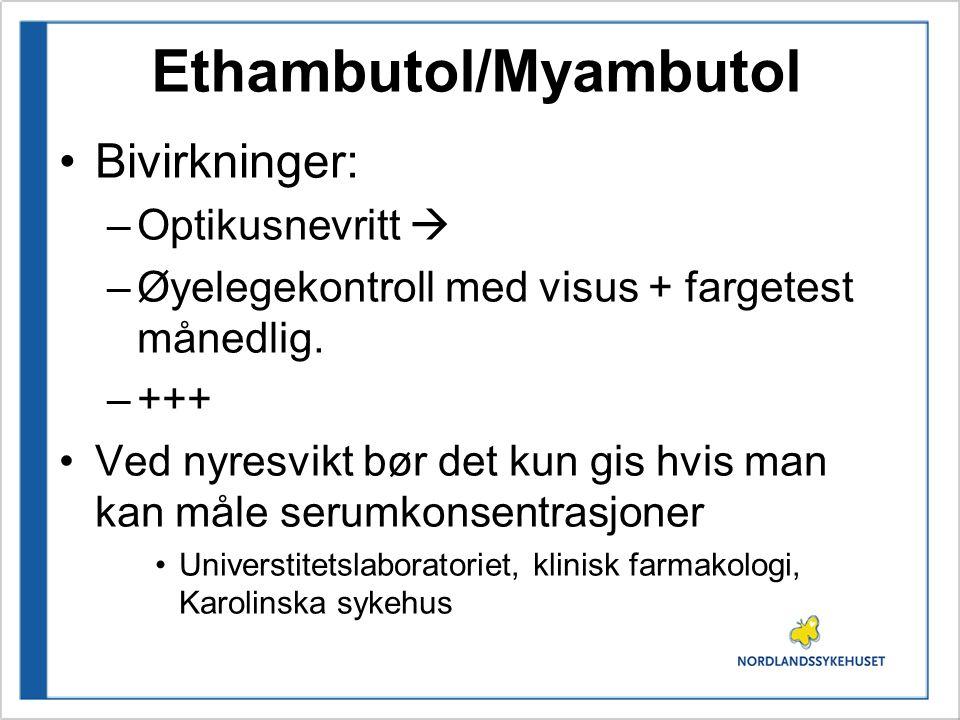 Ethambutol/Myambutol Bivirkninger: –Optikusnevritt  –Øyelegekontroll med visus + fargetest månedlig.
