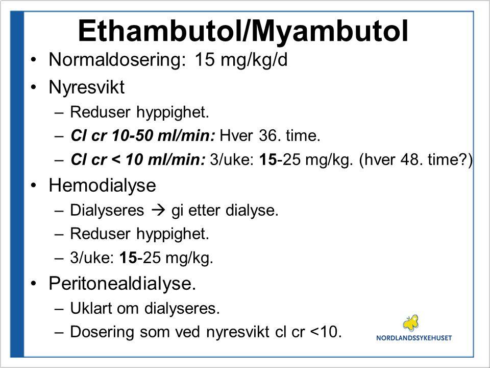 Ethambutol/Myambutol Normaldosering: 15 mg/kg/d Nyresvikt –Reduser hyppighet. –Cl cr 10-50 ml/min: Hver 36. time. –Cl cr < 10 ml/min: 3/uke: 15-25 mg/