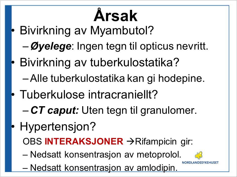 Årsak Bivirkning av Myambutol? –Øyelege: Ingen tegn til opticus nevritt. Bivirkning av tuberkulostatika? –Alle tuberkulostatika kan gi hodepine. Tuber