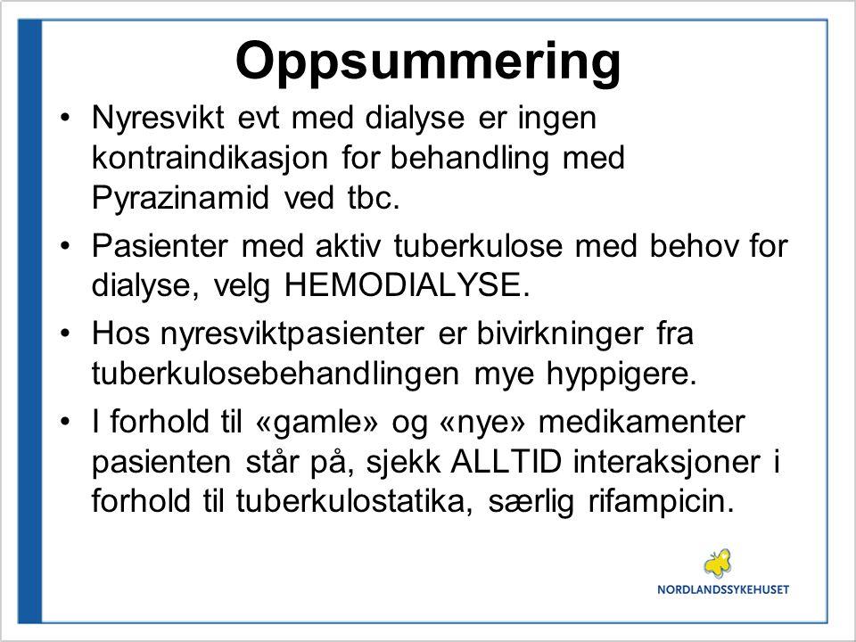 Oppsummering Nyresvikt evt med dialyse er ingen kontraindikasjon for behandling med Pyrazinamid ved tbc. Pasienter med aktiv tuberkulose med behov for