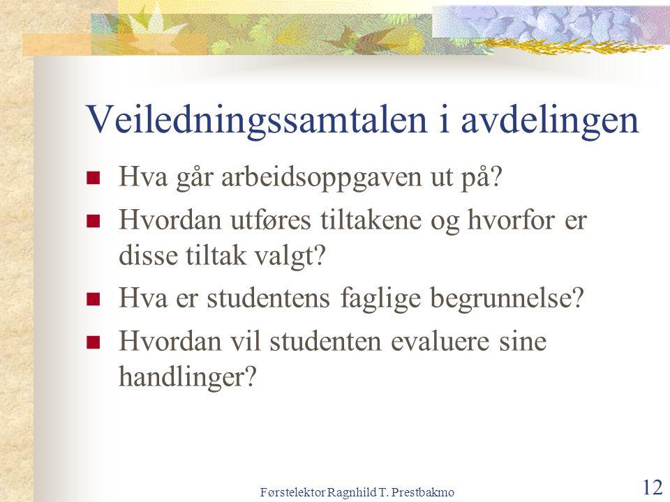Førstelektor Ragnhild T. Prestbakmo 12 Veiledningssamtalen i avdelingen Hva går arbeidsoppgaven ut på? Hvordan utføres tiltakene og hvorfor er disse t