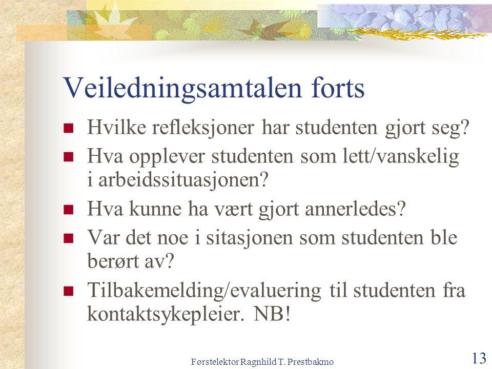 Førstelektor Ragnhild T. Prestbakmo 13 Veiledningsamtalen forts Hvilke refleksjoner har studenten gjort seg? Hva opplever studenten som lett/vanskelig