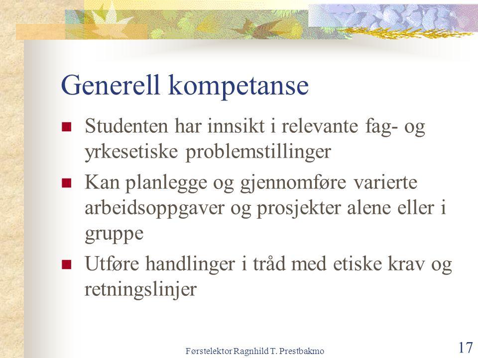 Førstelektor Ragnhild T. Prestbakmo 17 Generell kompetanse Studenten har innsikt i relevante fag- og yrkesetiske problemstillinger Kan planlegge og gj
