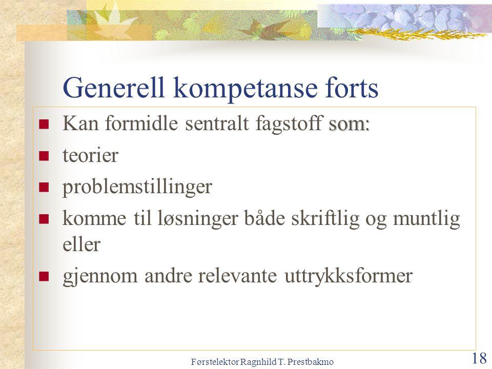 Førstelektor Ragnhild T. Prestbakmo 18 Generell kompetanse forts som: Kan formidle sentralt fagstoff som: teorier problemstillinger komme til løsninge