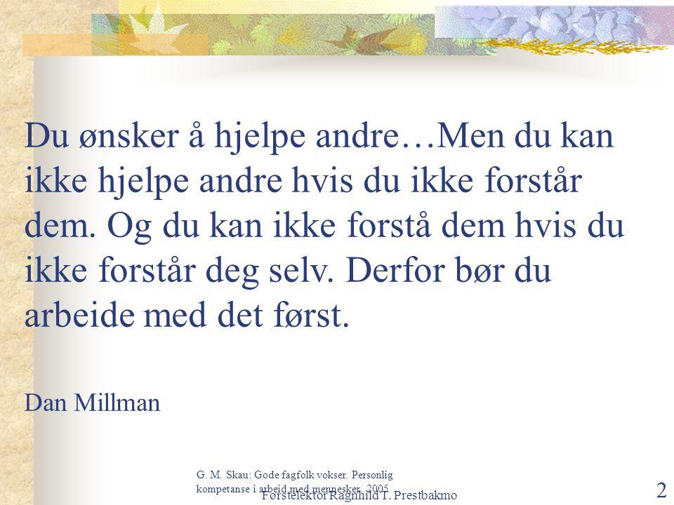 Førstelektor Ragnhild T. Prestbakmo 2 Du ønsker å hjelpe andre…Men du kan ikke hjelpe andre hvis du ikke forstår dem. Og du kan ikke forstå dem hvis d