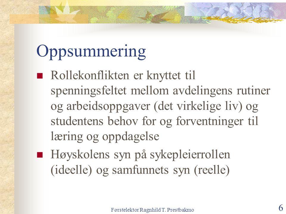 Førstelektor Ragnhild T. Prestbakmo 6 Oppsummering Rollekonflikten er knyttet til spenningsfeltet mellom avdelingens rutiner og arbeidsoppgaver (det v