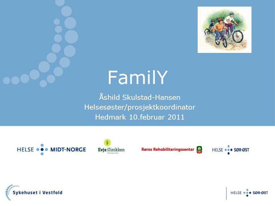 FamilY Åshild Skulstad-Hansen Helsesøster/prosjektkoordinator Hedmark 10.februar 2011