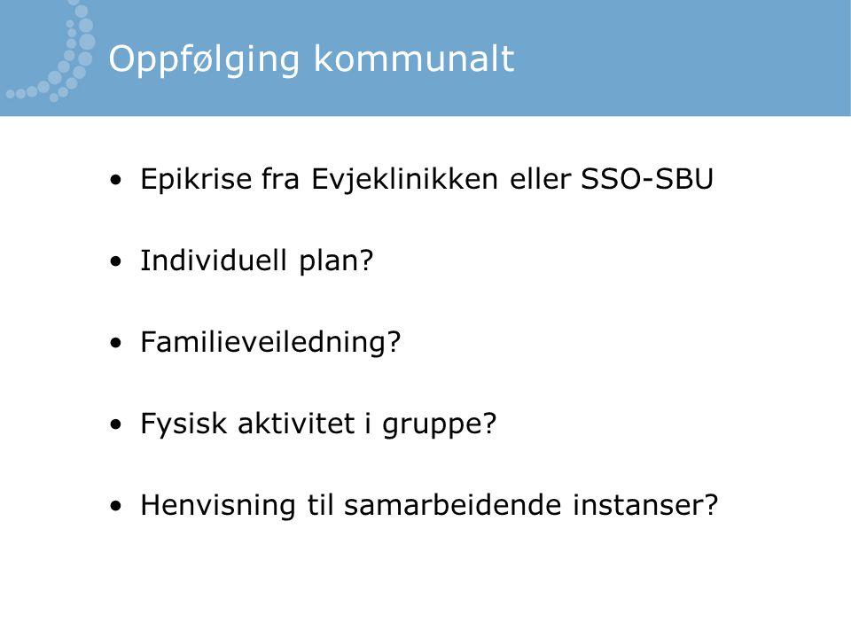 Oppfølging kommunalt Epikrise fra Evjeklinikken eller SSO-SBU Individuell plan.