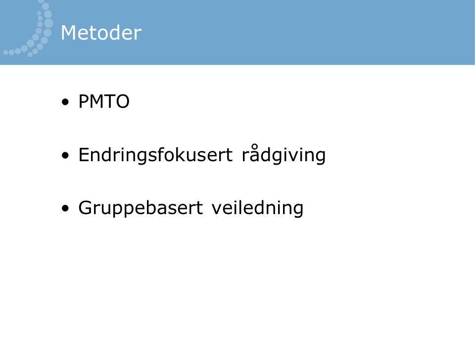 Metoder PMTO Endringsfokusert rådgiving Gruppebasert veiledning