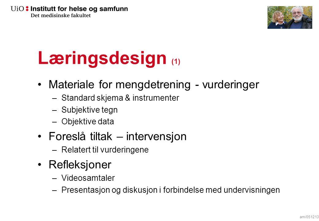 Læringsdesign (1) Materiale for mengdetrening - vurderinger –Standard skjema & instrumenter –Subjektive tegn –Objektive data Foreslå tiltak – interven