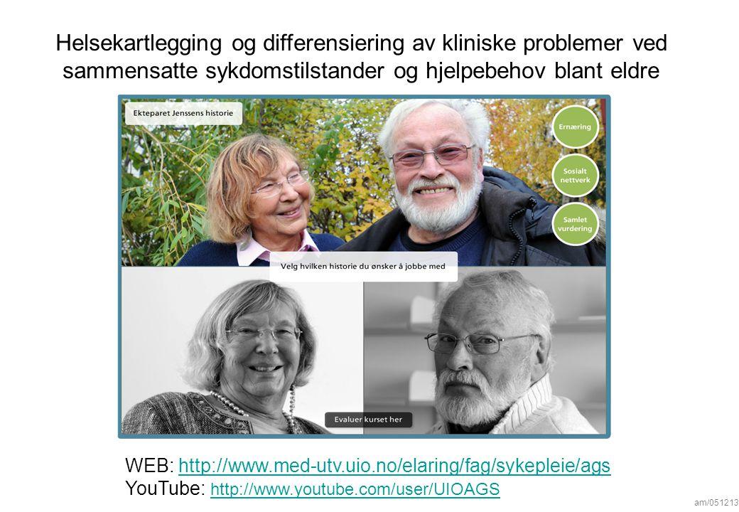 WEB: http://www.med-utv.uio.no/elaring/fag/sykepleie/agshttp://www.med-utv.uio.no/elaring/fag/sykepleie/ags YouTube: http://www.youtube.com/user/UIOAGS http://www.youtube.com/user/UIOAGS Helsekartlegging og differensiering av kliniske problemer ved sammensatte sykdomstilstander og hjelpebehov blant eldre am/051213