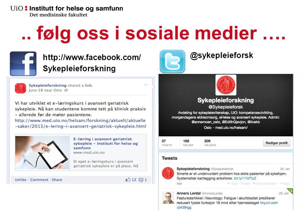 .. følg oss i sosiale medier …. http://www.facebook.com/ Sykepleieforskning @sykepleieforsk