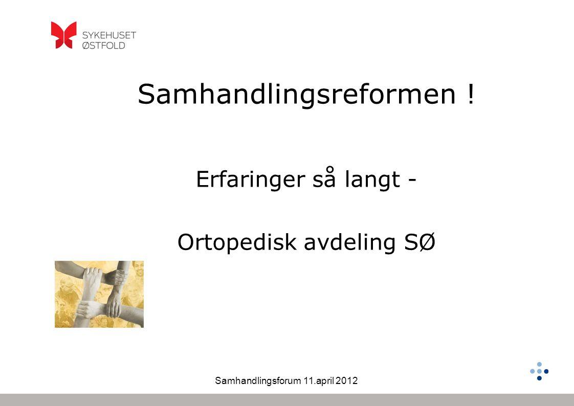 Samhandlingsforum 11.april 2012 Samhandlingsreformen ! Erfaringer så langt - Ortopedisk avdeling SØ