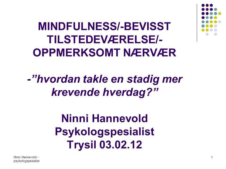 Ninni Hannevold - psykologspesialist 2 AKTUELLE TEMA FOR DAGEN Del1: før lunch STRESS SOM DET MOTSATTE TIL MINDFULNESS -utdype flere aspekter ved fenomenet, sette oss inn i hva stress gjør med kropp og sinn Hvorfor gjør vi ting mot oss selv som vi vet er skadelige.