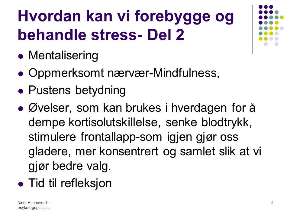 Ninni Hannevold - psykologspesialist 24 Fase 3: utmattelse, overveldelse. Trenger opplading