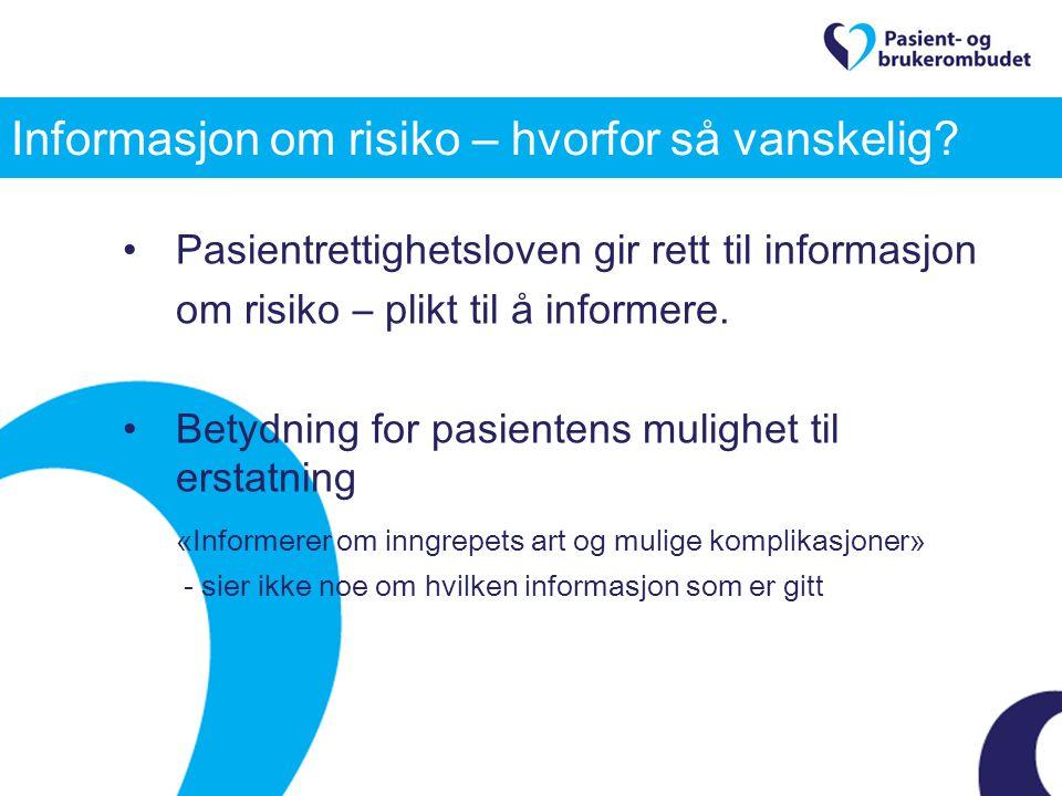 Informasjon om risiko – hvorfor så vanskelig? Pasientrettighetsloven gir rett til informasjon om risiko – plikt til å informere. Betydning for pasient