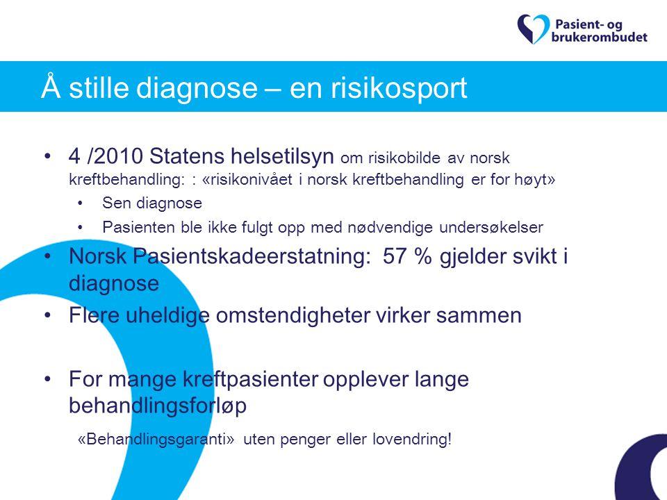 Å stille diagnose – en risikosport 4 /2010 Statens helsetilsyn om risikobilde av norsk kreftbehandling: : «risikonivået i norsk kreftbehandling er for