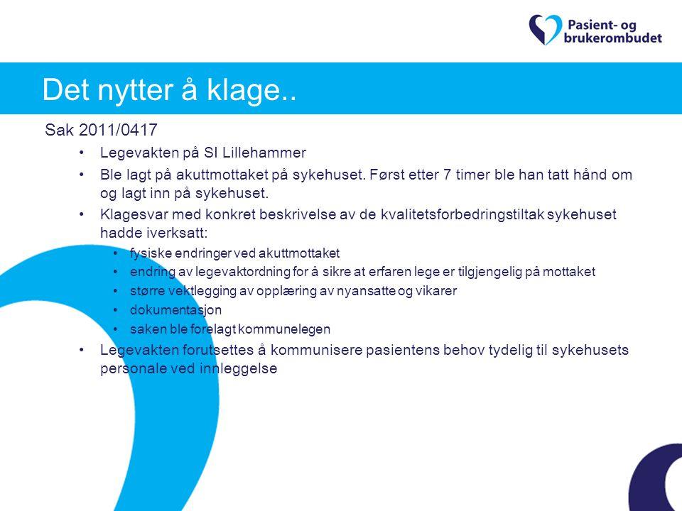 Det nytter å klage.. Sak 2011/0417 Legevakten på SI Lillehammer Ble lagt på akuttmottaket på sykehuset. Først etter 7 timer ble han tatt hånd om og la