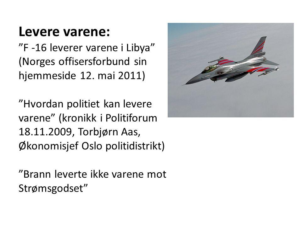 """Levere varene: """"F -16 leverer varene i Libya"""" (Norges offisersforbund sin hjemmeside 12. mai 2011) """"Hvordan politiet kan levere varene"""" (kronikk i Pol"""