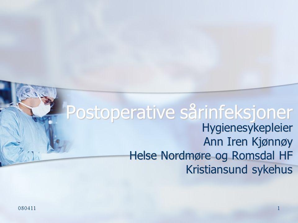 0804111 Postoperative sårinfeksjoner Hygienesykepleier Ann Iren Kjønnøy Helse Nordmøre og Romsdal HF Kristiansund sykehus
