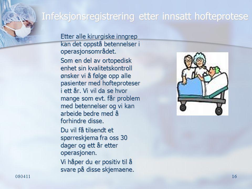 08041116 Infeksjonsregistrering etter innsatt hofteprotese Etter alle kirurgiske inngrep kan det oppstå betennelser i operasjonsområdet. Som en del av